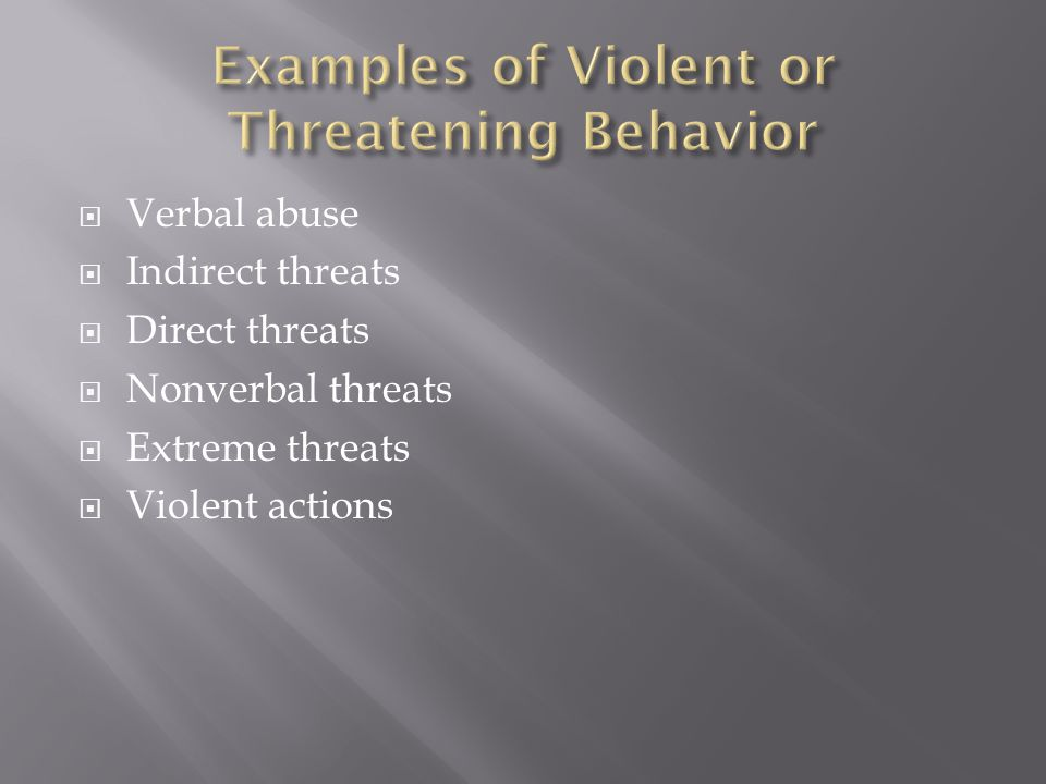  Verbal abuse  Indirect threats  Direct threats  Nonverbal threats  Extreme threats  Violent actions