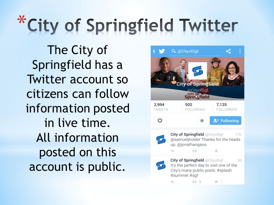 The City of Springfield has a Twitter account so citizens can follow information posted in live time.
