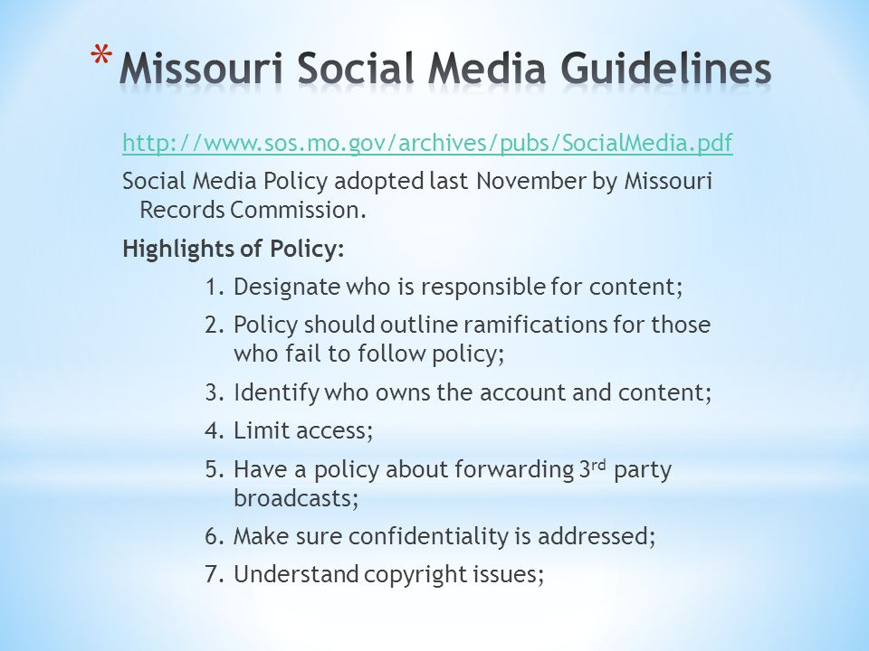 http://www.sos.mo.gov/archives/pubs/SocialMedia.pdf Social Media Policy adopted last November by Missouri Records Commission.
