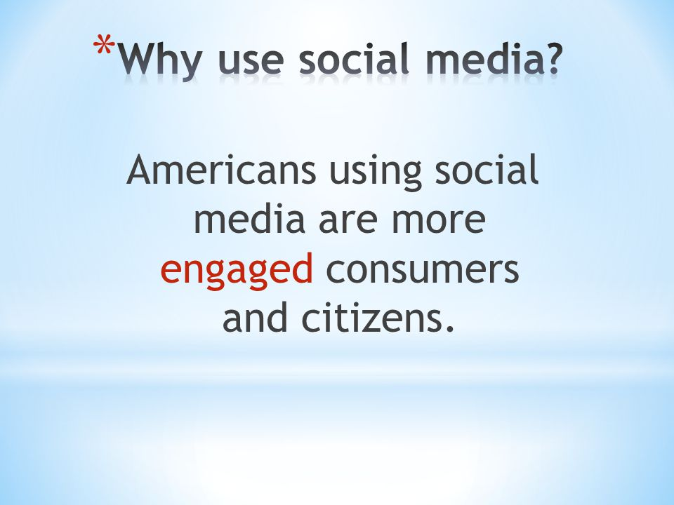 Americans using social media are more engaged consumers and citizens.