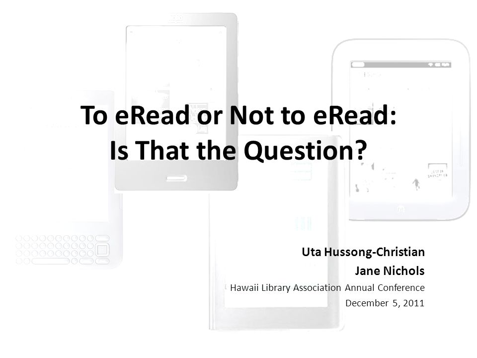 To eRead or Not to eRead: Is That the Question.