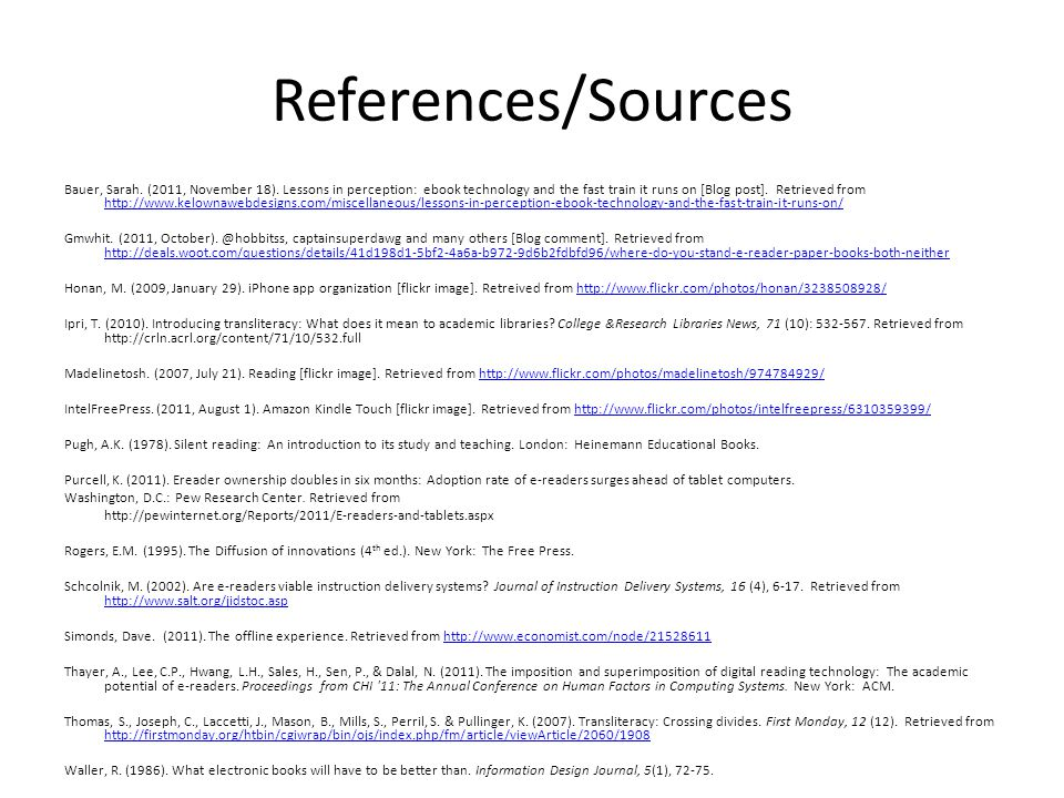 References/Sources Bauer, Sarah. (2011, November 18). Lessons in perception: ebook technology and the fast train it runs on [Blog post]. Retrieved fro