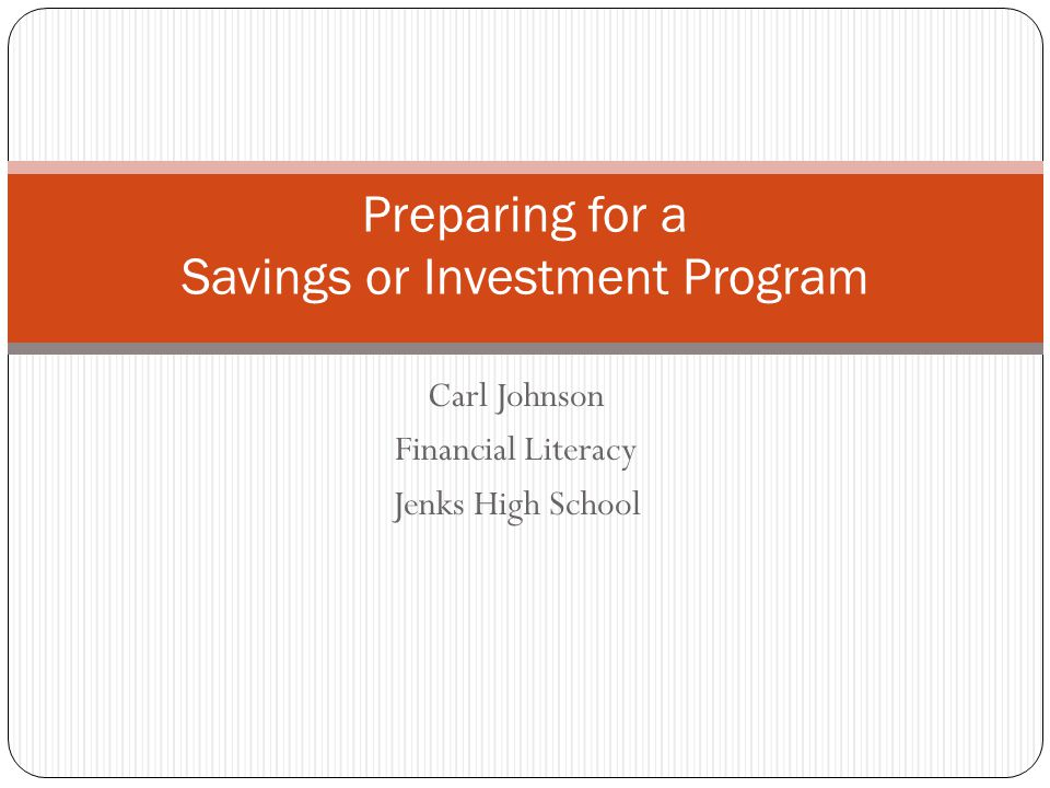 Carl Johnson Financial Literacy Jenks High School Preparing for a Savings or Investment Program
