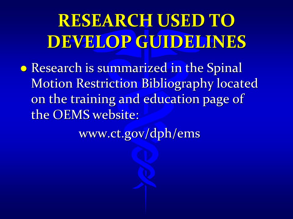 RESEARCH USED TO DEVELOP GUIDELINES l Research is summarized in the Spinal Motion Restriction Bibliography located on the training and education page