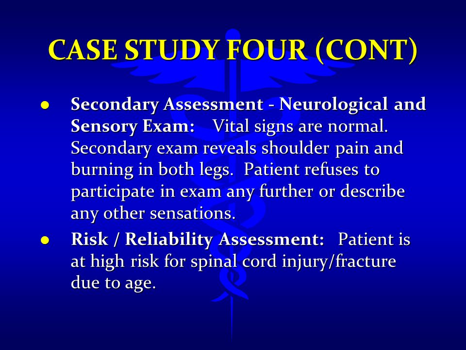 CASE STUDY FOUR (CONT) l Secondary Assessment - Neurological and Sensory Exam: Vital signs are normal. Secondary exam reveals shoulder pain and burnin