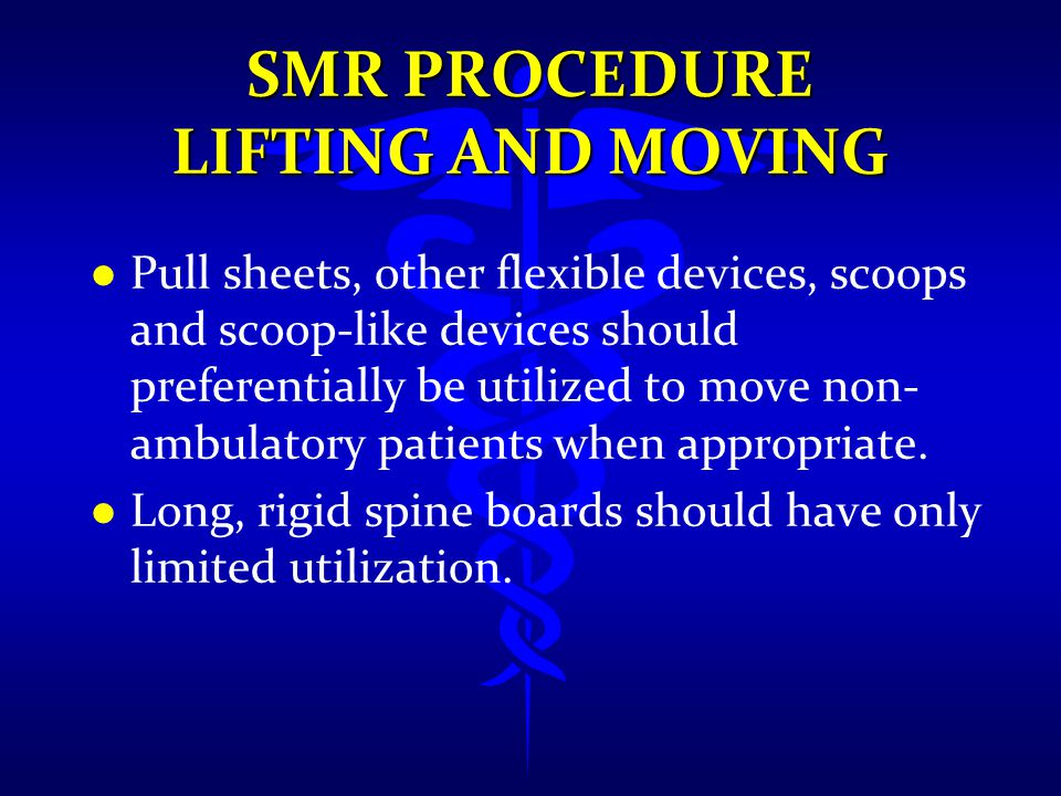 SMR PROCEDURE LIFTING AND MOVING l l Pull sheets, other flexible devices, scoops and scoop-like devices should preferentially be utilized to move non-