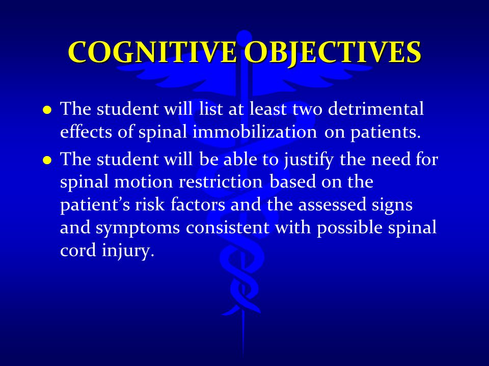 AFFECTIVE OBJECTIVES l l The student will appreciate the patients' improved comfort and reduced risk of spinal cord impairment through the use of spinal motion restriction.