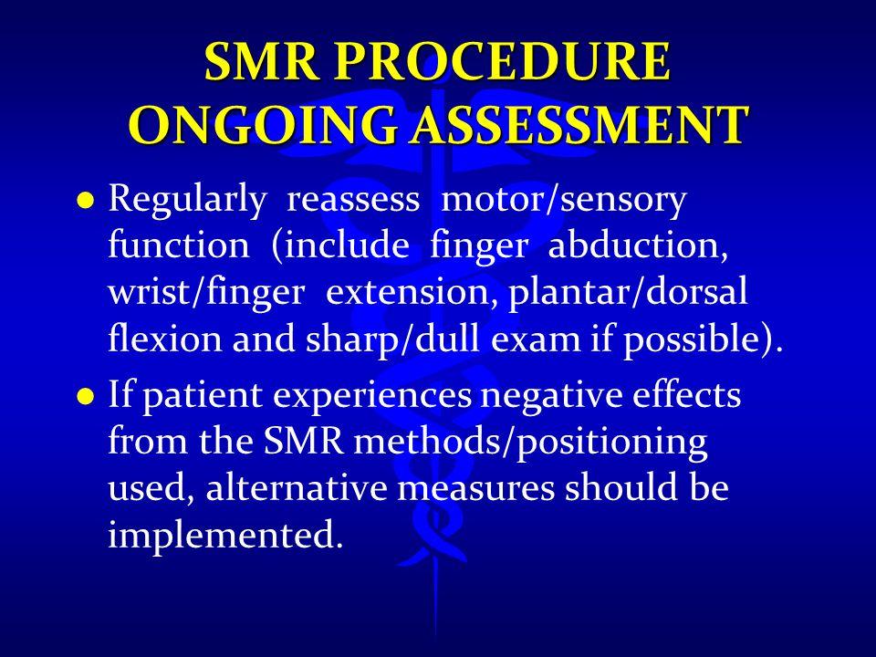 SMR PROCEDURE ONGOING ASSESSMENT l l Regularly reassess motor/sensory function (include finger abduction, wrist/finger extension, plantar/dorsal flexi