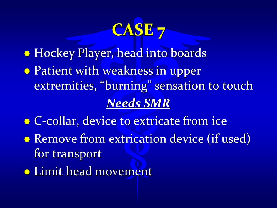"""CASE 7 l Hockey Player, head into boards l Patient with weakness in upper extremities, """"burning"""" sensation to touch Needs SMR l C-collar, device to ex"""