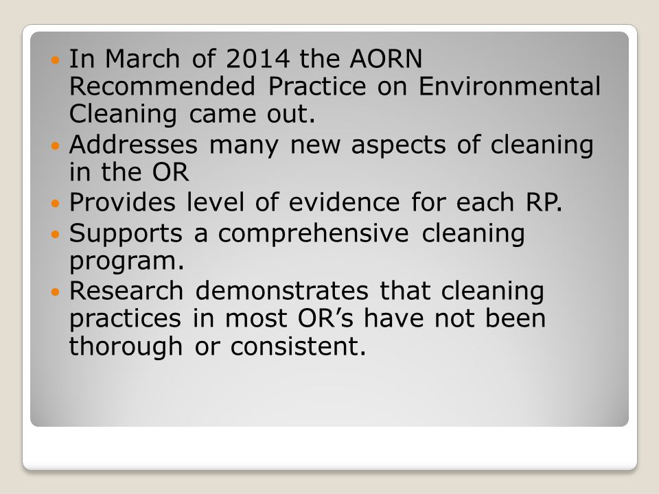 Recommended Practice In March of 2014 the AORN Recommended Practice on Environmental Cleaning came out.