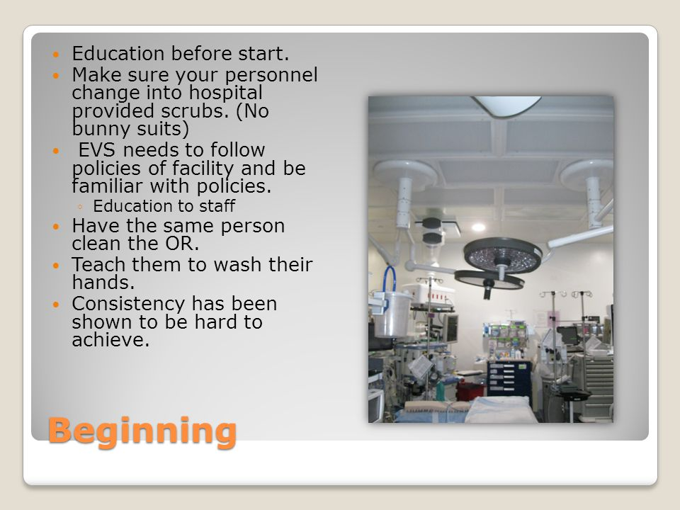 Beginning Education before start.Make sure your personnel change into hospital provided scrubs.