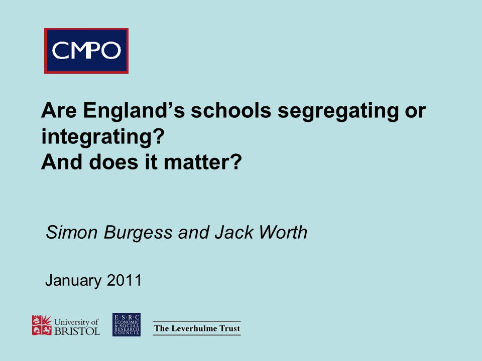Are England's schools segregating or integrating? And does it matter? Simon Burgess and Jack Worth January 2011