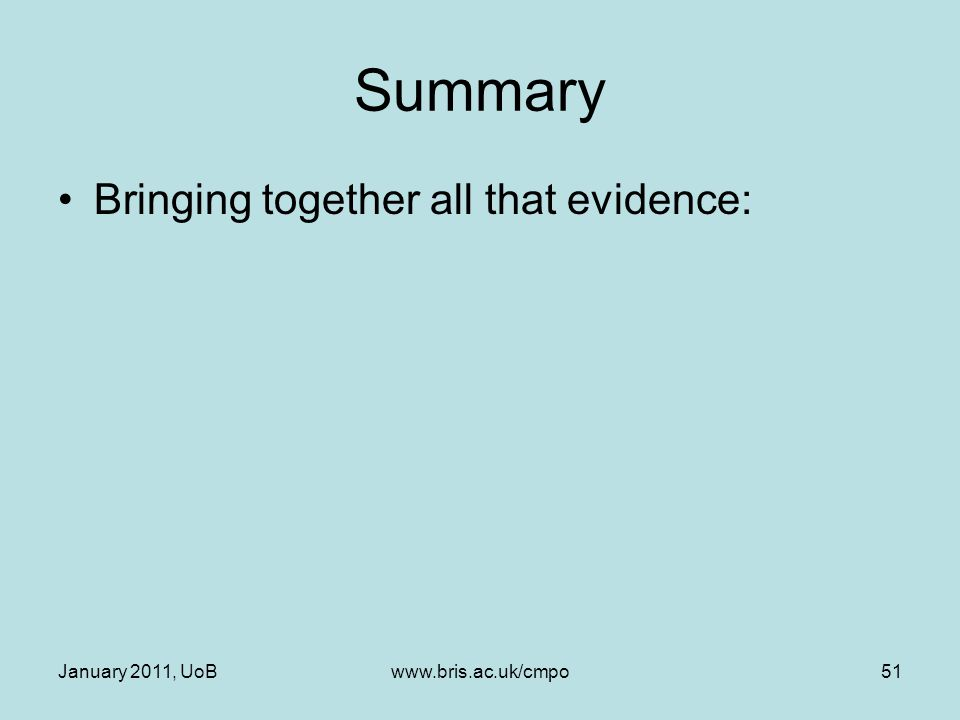Summary Bringing together all that evidence: January 2011, UoBwww.bris.ac.uk/cmpo51