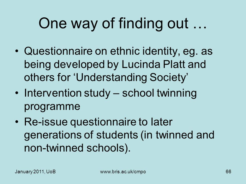 One way of finding out … Questionnaire on ethnic identity, eg. as being developed by Lucinda Platt and others for 'Understanding Society' Intervention
