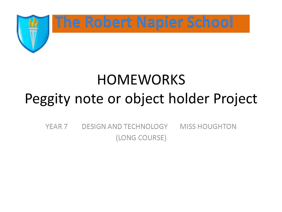 HOMEWORKS Peggity note or object holder Project YEAR 7 DESIGN AND TECHNOLOGY MISS HOUGHTON (LONG COURSE)