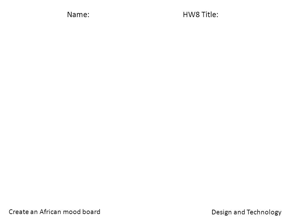 Name: HW8 Title: Design and Technology Create an African mood board