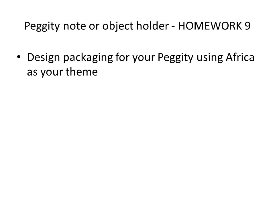 Peggity note or object holder - HOMEWORK 9 Design packaging for your Peggity using Africa as your theme