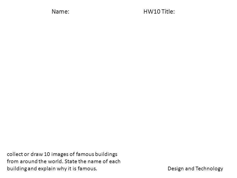 Name: HW10 Title: Design and Technology collect or draw 10 images of famous buildings from around the world.