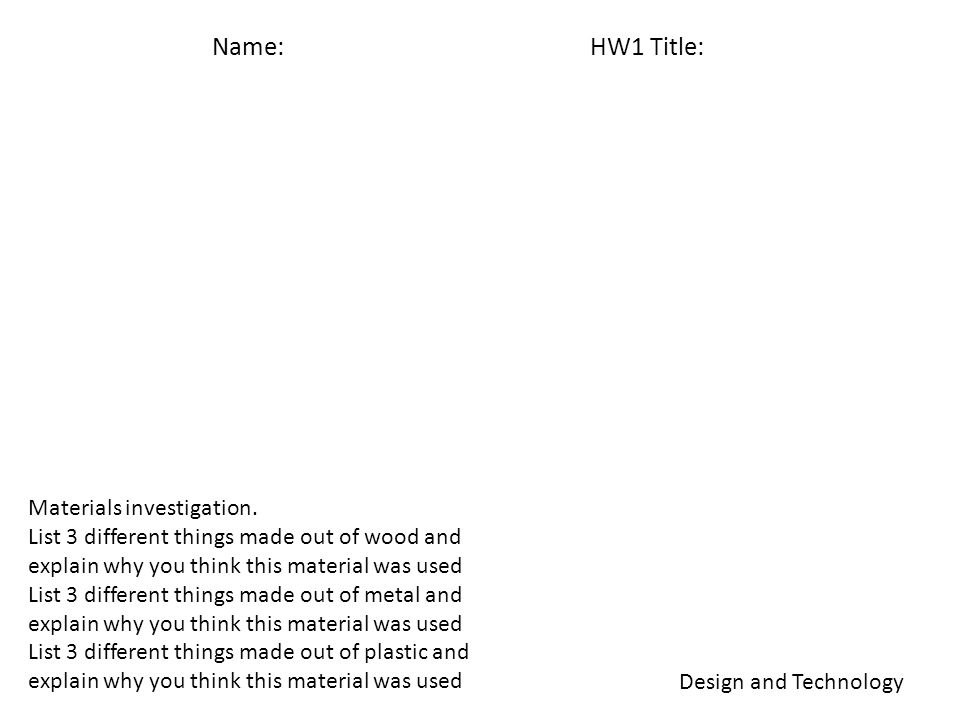 Name: HW1 Title: Design and Technology Materials investigation.