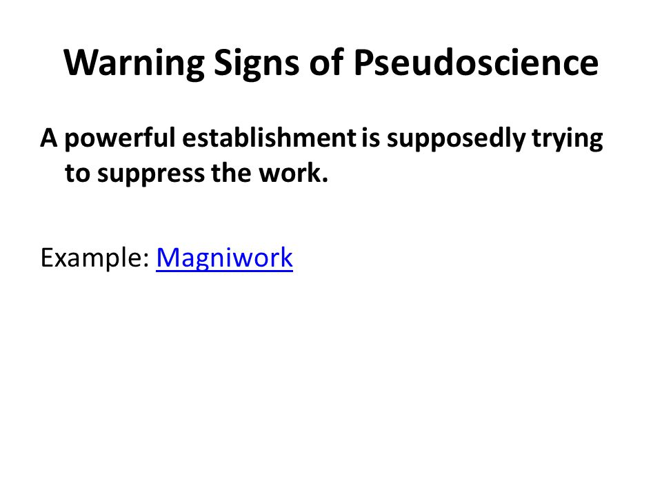 Warning Signs of Pseudoscience A powerful establishment is supposedly trying to suppress the work.