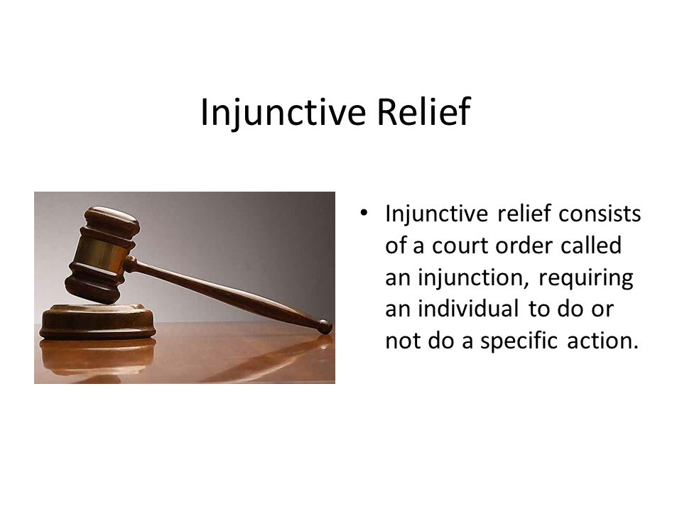 Injunctive Relief Injunctive relief consists of a court order called an injunction, requiring an individual to do or not do a specific action.