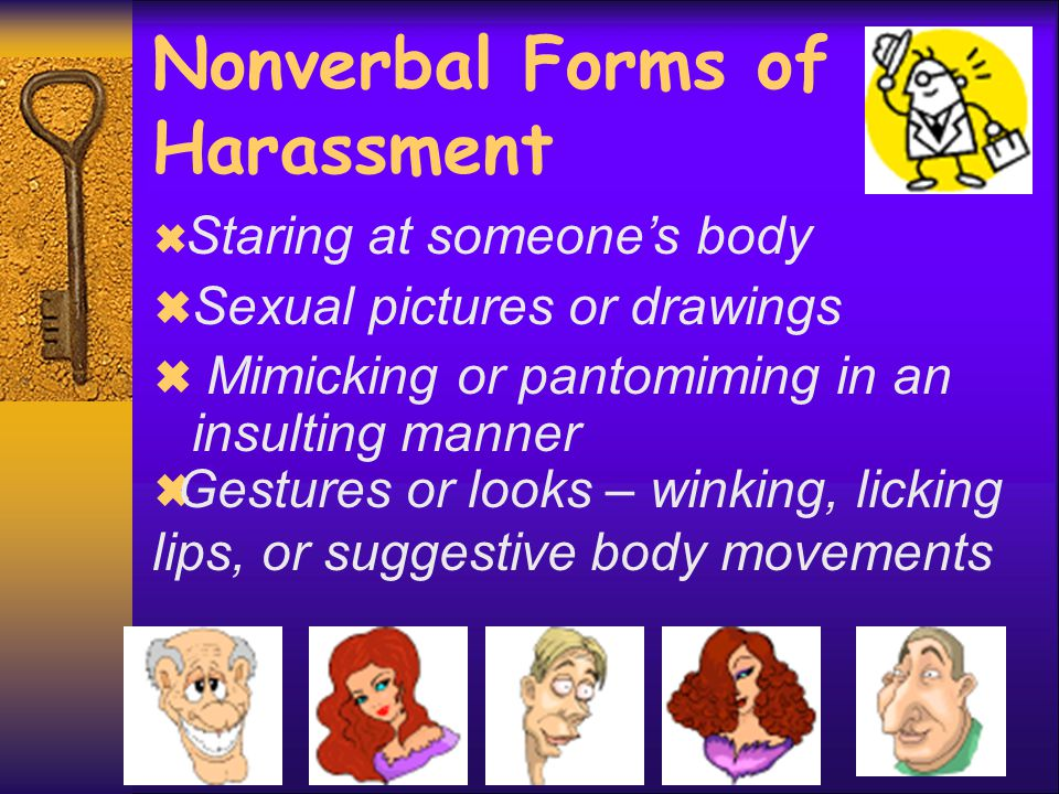 Nonverbal Forms of Harassment  Sexual pictures or drawings  Mimicking or pantomiming in an insulting manner  Gestures or looks – winking, licking l