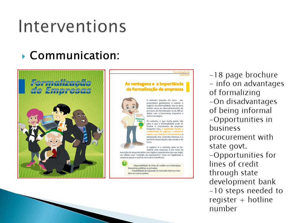  Communication: -18 page brochure - info on advantages of formalizing -On disadvantages of being informal -Opportunities in business procurement with state govt.