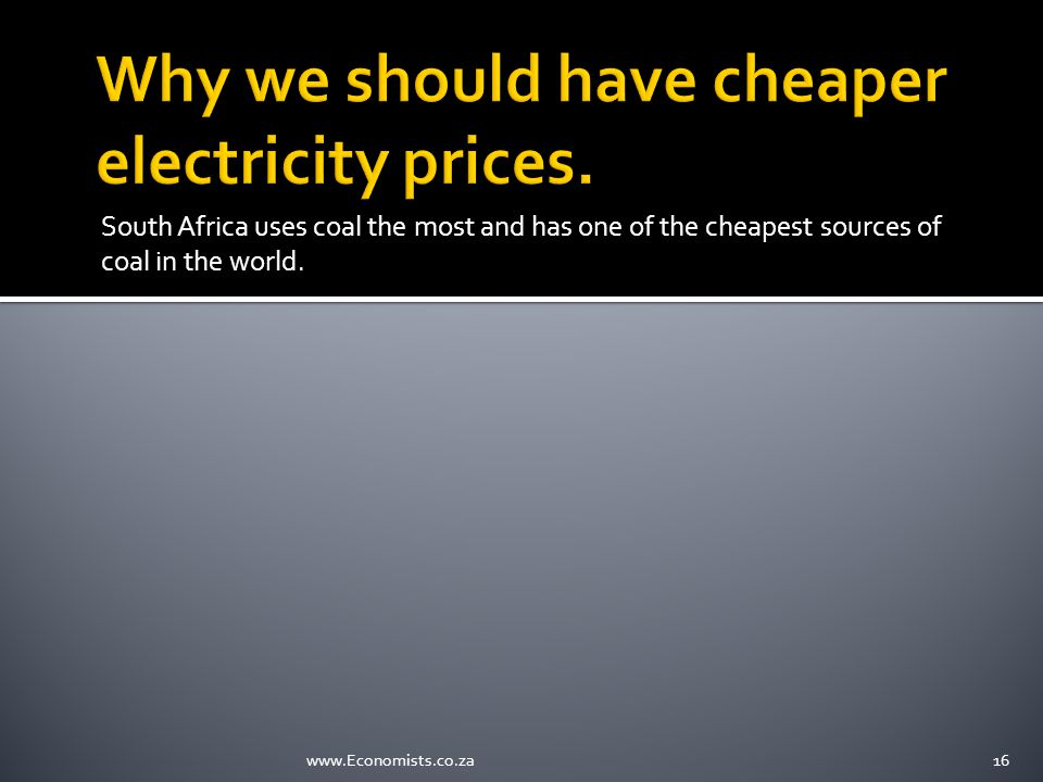 South Africa uses coal the most and has one of the cheapest sources of coal in the world.