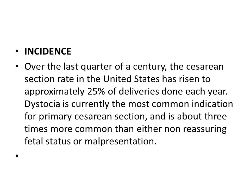 INCIDENCE Over the last quarter of a century, the cesarean section rate in the United States has risen to approximately 25% of deliveries done each ye