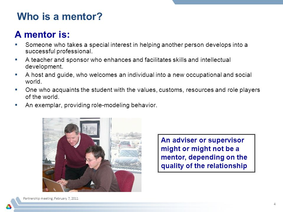 Partnership meeting, February 7, 2011 15 Other Aspects of the Program to Think About  The role of management should be defined: –The most direct way for institutions to improve the quality of mentoring is to reward good mentoring.