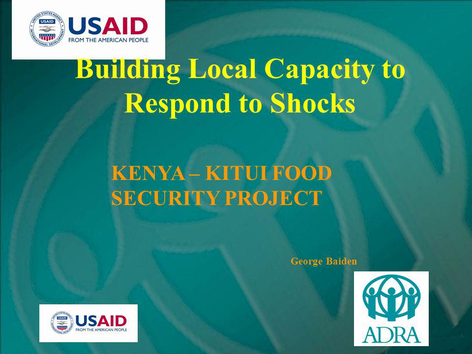 Building Local Capacity to Respond to Shocks KENYA – KITUI FOOD SECURITY PROJECT George Baiden