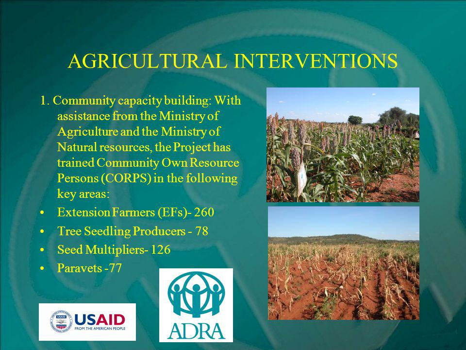 AGRICULTURAL INTERVENTIONS 1. Community capacity building: With assistance from the Ministry of Agriculture and the Ministry of Natural resources, the