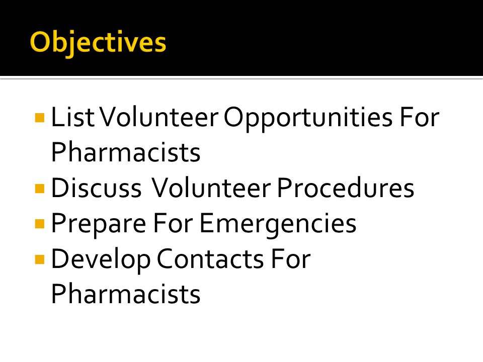  List Volunteer Opportunities For Pharmacists  Discuss Volunteer Procedures  Prepare For Emergencies  Develop Contacts For Pharmacists