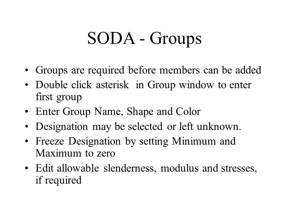 SODA - Groups Groups are required before members can be added Double click asterisk in Group window to enter first group Enter Group Name, Shape and Color Designation may be selected or left unknown.