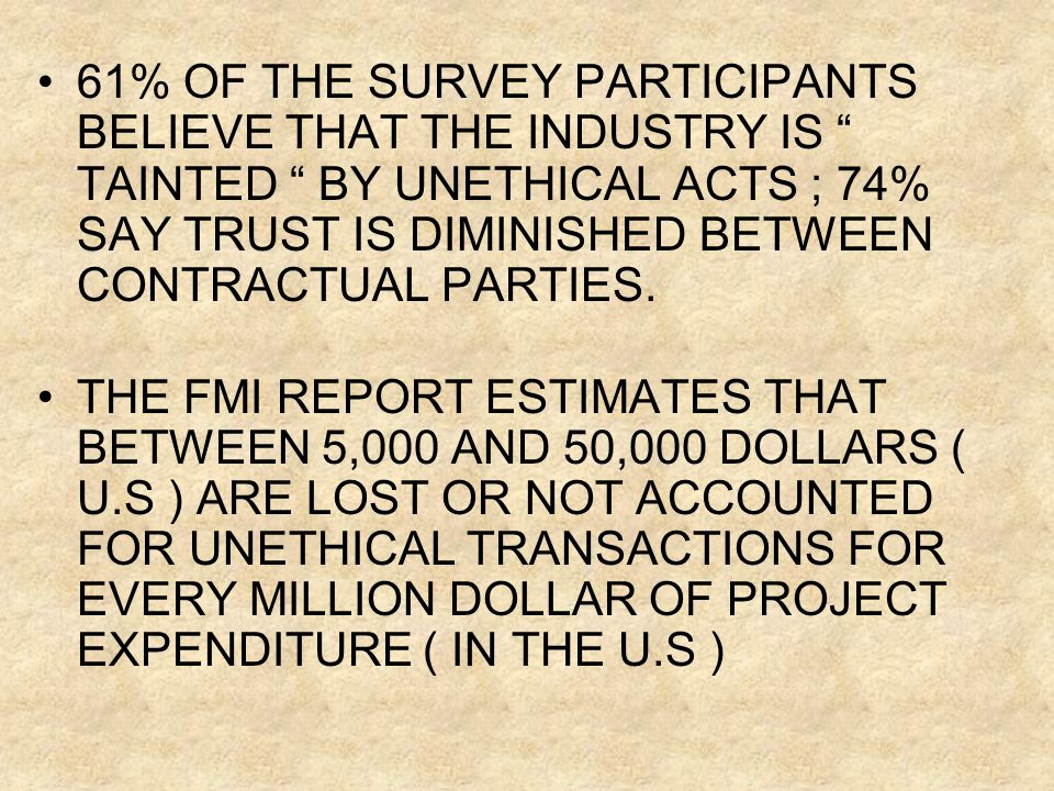 61% OF THE SURVEY PARTICIPANTS BELIEVE THAT THE INDUSTRY IS TAINTED BY UNETHICAL ACTS ; 74% SAY TRUST IS DIMINISHED BETWEEN CONTRACTUAL PARTIES.