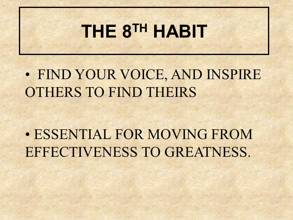 THE 8 TH HABIT FIND YOUR VOICE, AND INSPIRE OTHERS TO FIND THEIRS ESSENTIAL FOR MOVING FROM EFFECTIVENESS TO GREATNESS.
