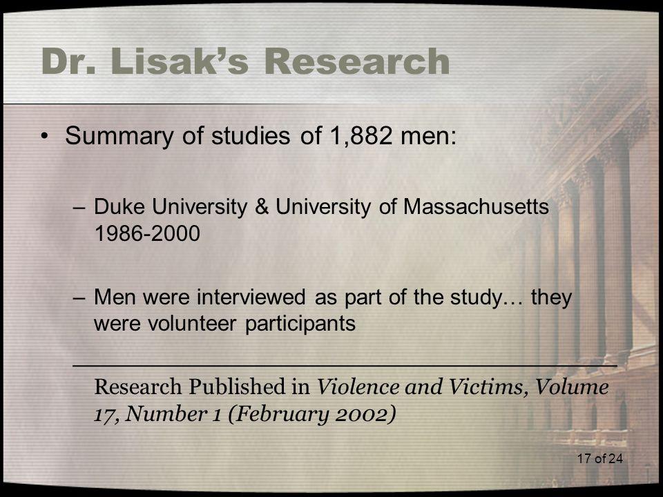 17 of 24 Dr. Lisak's Research Summary of studies of 1,882 men: –Duke University & University of Massachusetts 1986-2000 –Men were interviewed as part