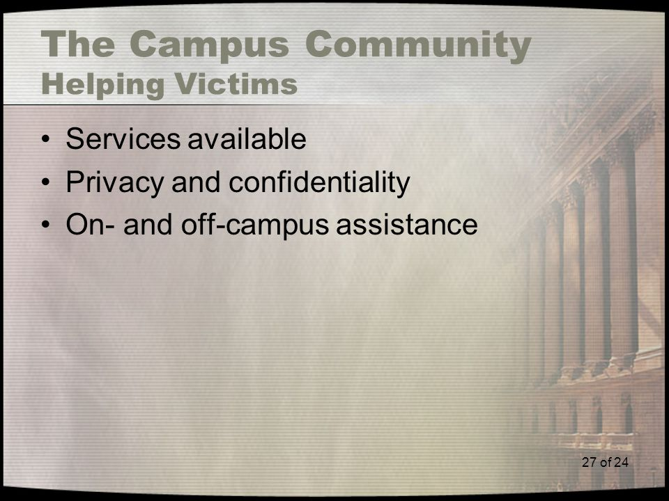 27 of 24 The Campus Community Helping Victims Services available Privacy and confidentiality On- and off-campus assistance