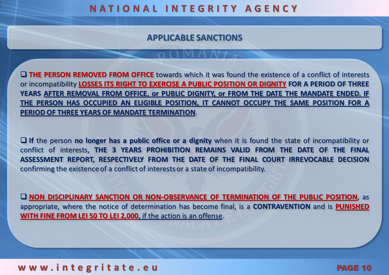 APPLICABLE SANCTIONS www.integritate.eu PAGE 9 NATIONAL INTEGRITY AGENCY  THE PERSON UNDER ASSESSMENT CAN CHALLENGE THE CONFLICT OF INTERESTS OR INCOMPATIBILITY ASSESSMENT REPORT WITHIN 15 DAYS OF ITS RECEIPT, TO THE ADMINISTRATIVE COURT.