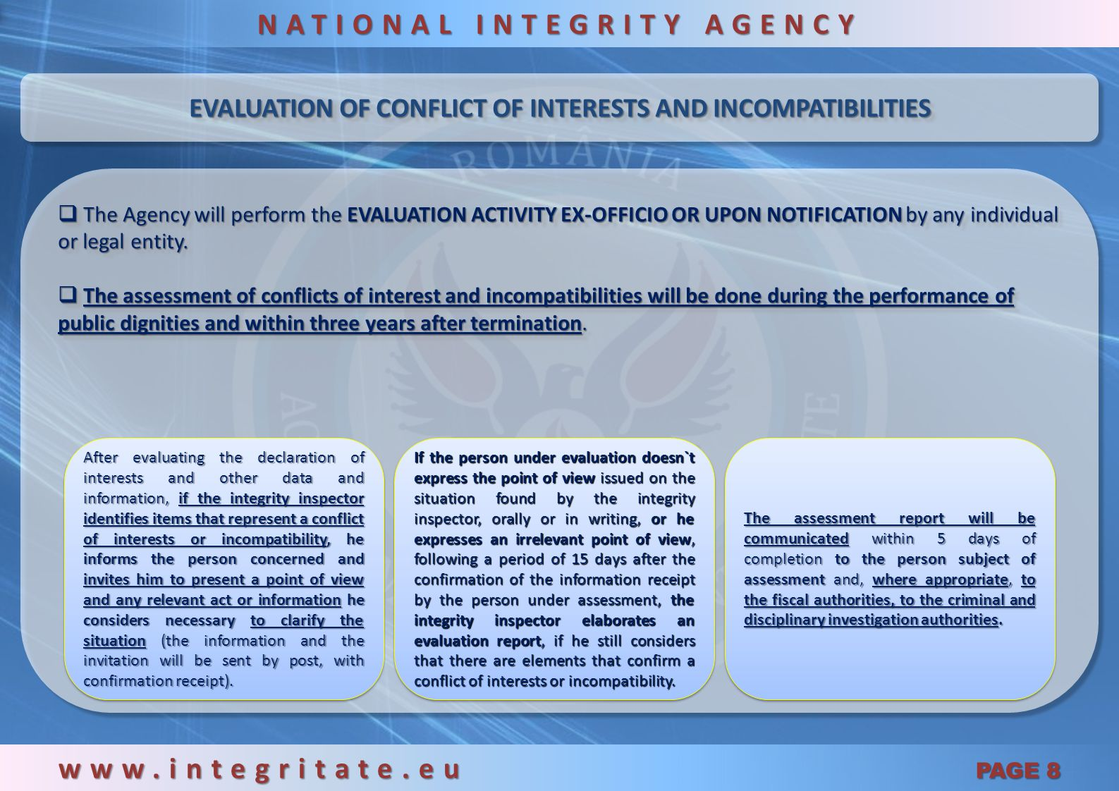 CONFLICT OF INTERESTS AND INCOMPATIBILITIES www.integritate.eu PAGE 7 NATIONAL INTEGRITY AGENCY CONFLICT OF INTERESTS represents the circumstances in which a person exercising a public dignity or a public position has a personal interest of patrimonial nature, which could influence the objectivity in fulfilling its tasks.