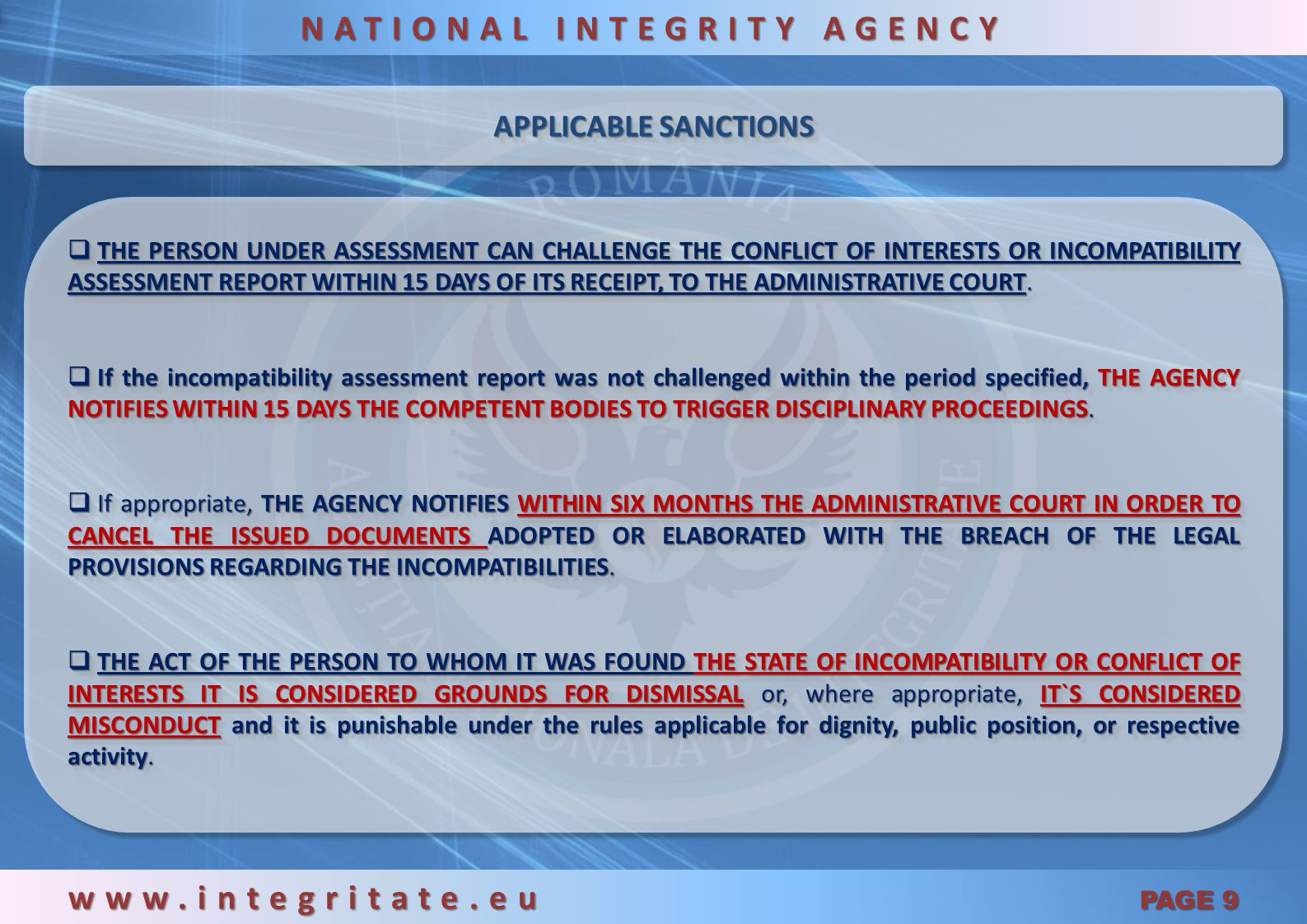 c) False statements – detailed overview www.integritate.eu PAGE 19 NATIONAL INTEGRITY AGENCY The action of the persons who intentionally, submitted wealth statements or declarations of interests which do not correspond to the truth constitutes the offense of making false statements and punishable under the Criminal Code.