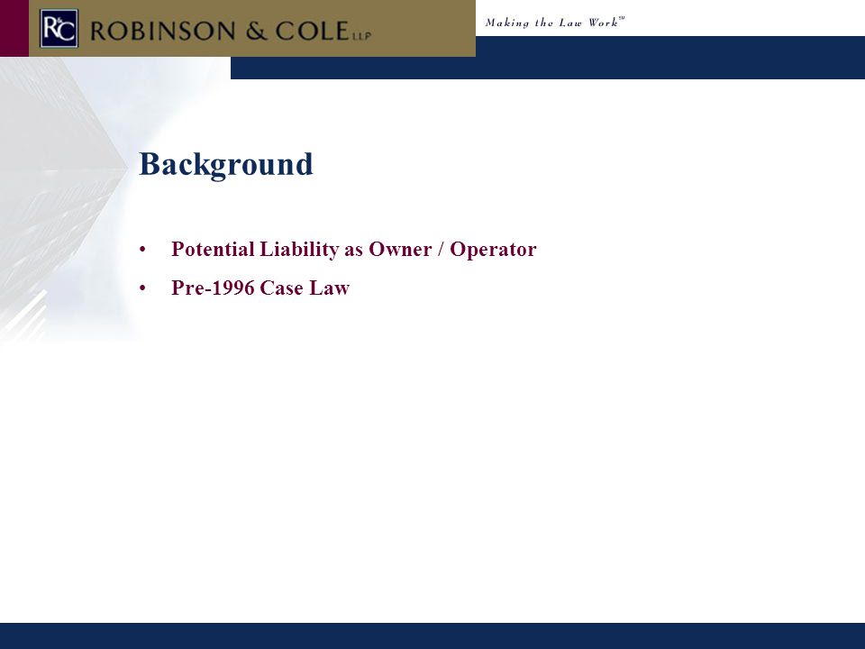 Background Potential Liability as Owner / Operator Pre-1996 Case Law