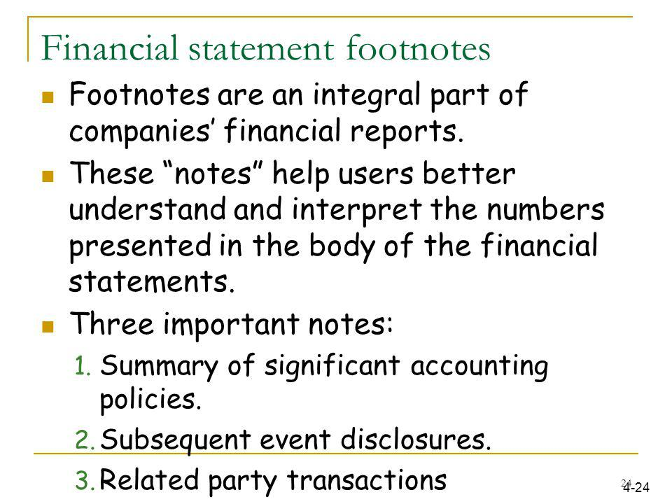 "Financial statement footnotes Footnotes are an integral part of companies' financial reports. These ""notes"" help users better understand and interpret"