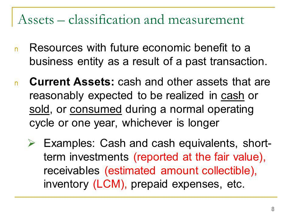 Balance Sheet Classification and Account Measurement -PPE, Investments and Intangibles Historical cost minus accumulated depreciation except that fair market value is used when impaired 4-9 9