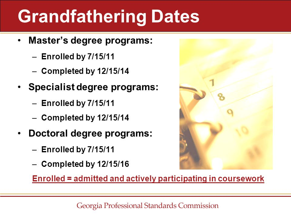 Master's degree programs: –Enrolled by 7/15/11 –Completed by 12/15/14 Specialist degree programs: –Enrolled by 7/15/11 –Completed by 12/15/14 Doctoral