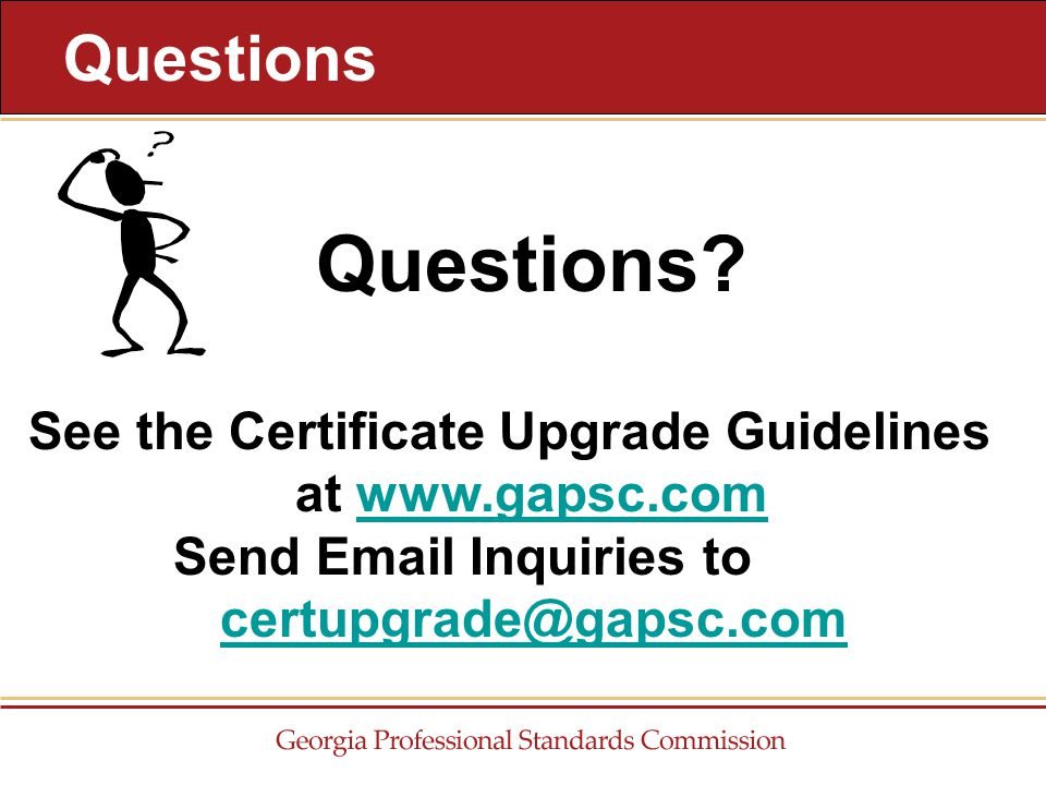 Questions See the Certificate Upgrade Guidelines at www.gapsc.com Send Email Inquiries to certupgrade@gapsc.comwww.gapsc.comcertupgrade@gapsc.com Questions