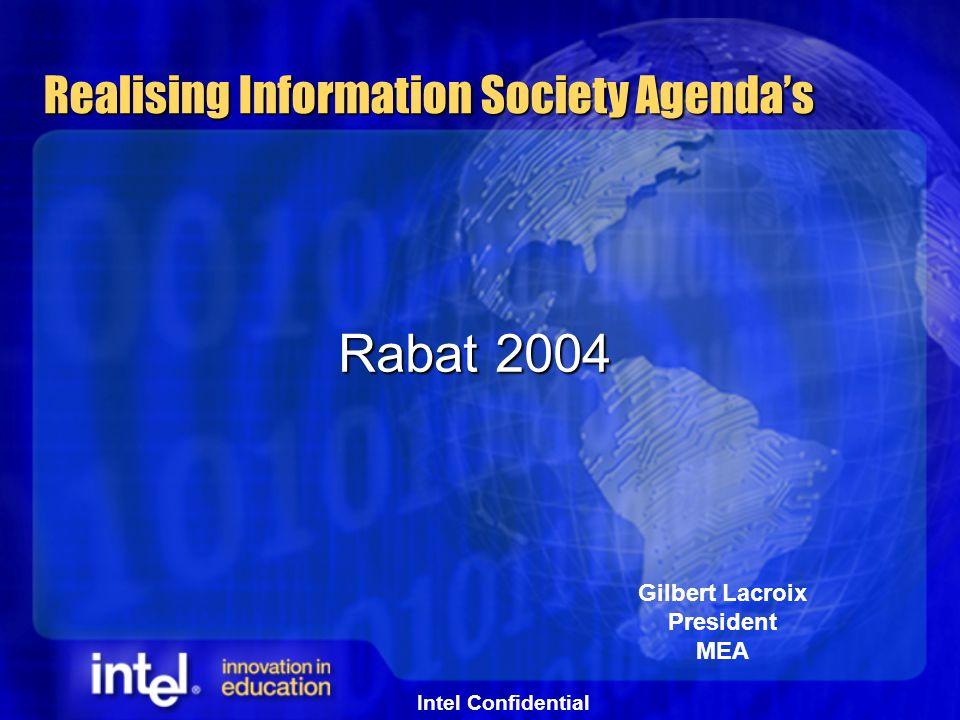 Intel Confidential Realising Information Society Agenda's Rabat 2004 Gilbert Lacroix President MEA