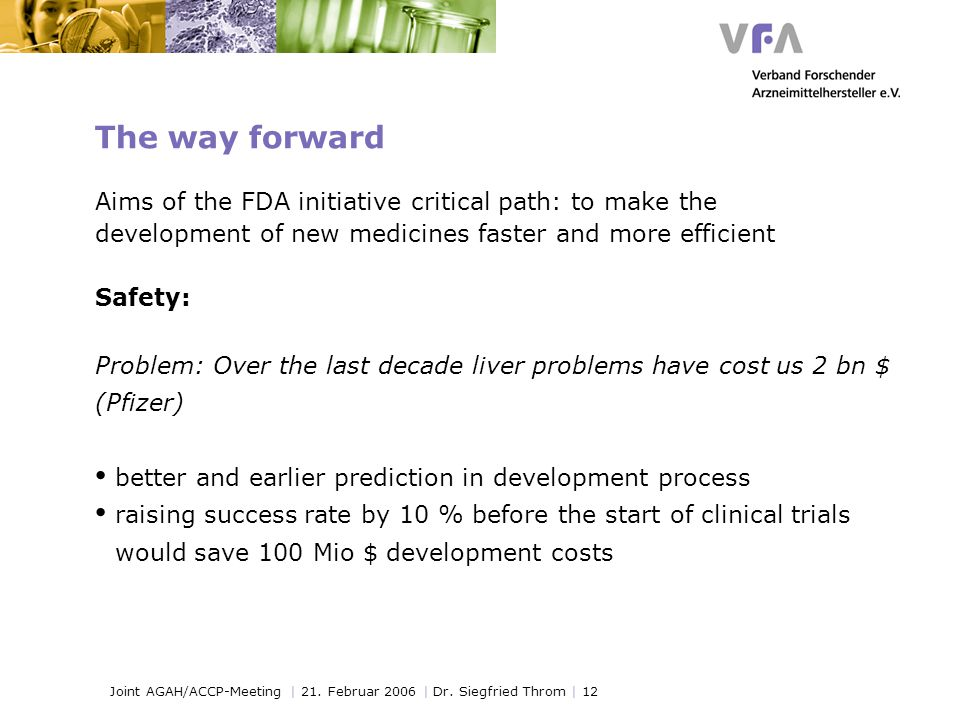 Joint AGAH/ACCP-Meeting | 21. Februar 2006 | Dr. Siegfried Throm | 12 The way forward Aims of the FDA initiative critical path: to make the developmen
