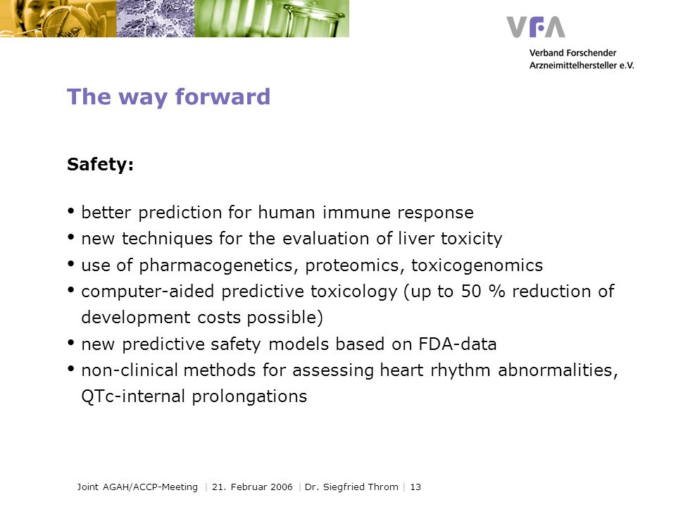Joint AGAH/ACCP-Meeting | 21. Februar 2006 | Dr. Siegfried Throm | 13 The way forward Safety: better prediction for human immune response new techniqu