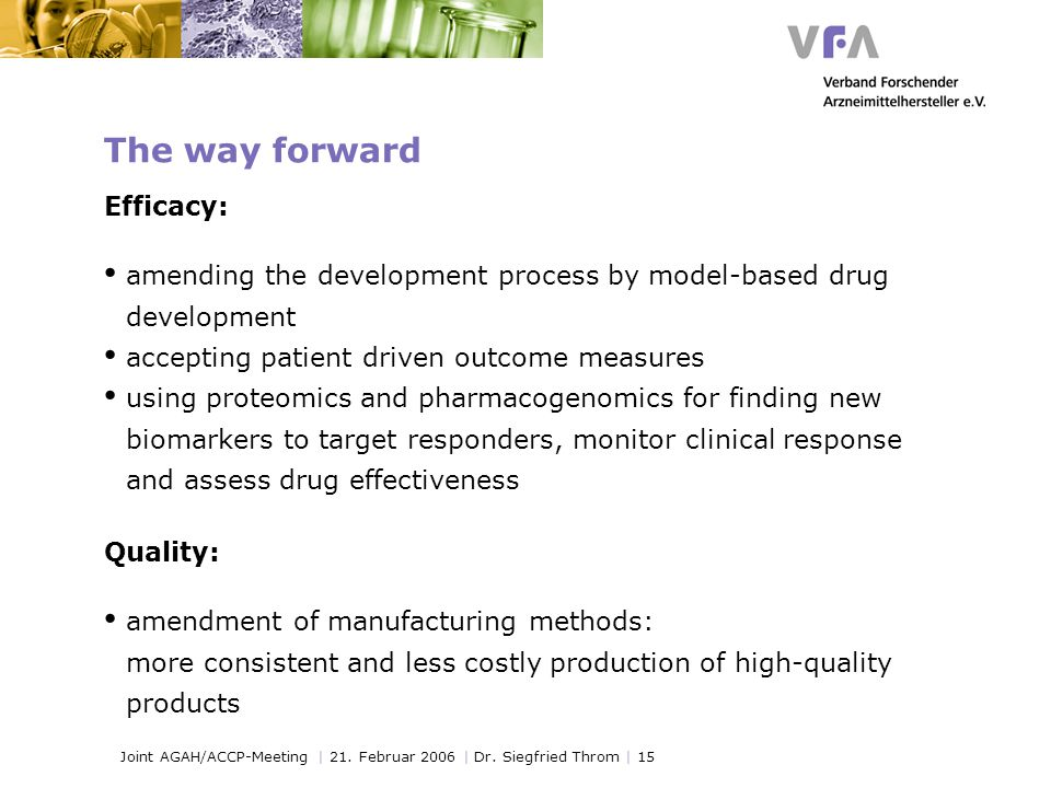 Joint AGAH/ACCP-Meeting | 21. Februar 2006 | Dr. Siegfried Throm | 15 The way forward Efficacy: amending the development process by model-based drug d